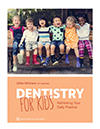 Dentistry for Kids: Rethinking Your Daily Practice